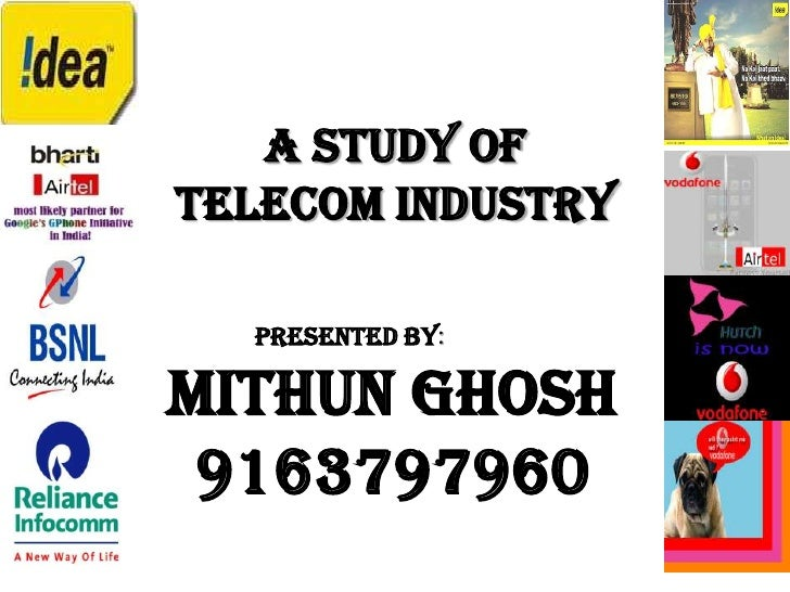 A Study of Telecom Industry<br />Presented by:<br />MITHUN GHOSH<br />9163797960<br />