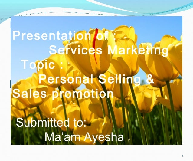 1 Presentation of : Services Marketing Topic : Personal Selling & Sales promotion Submitted to: Ma'am Ayesha