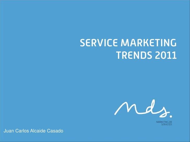 SERVICE MARKETING                                    TRENDS 2011Juan Carlos Alcaide Casado