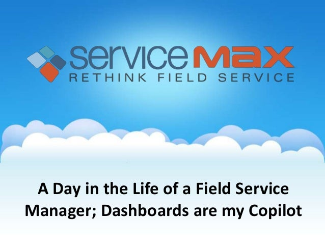 A Day in the Life of a Field ServiceManager; Dashboards are my Copilot