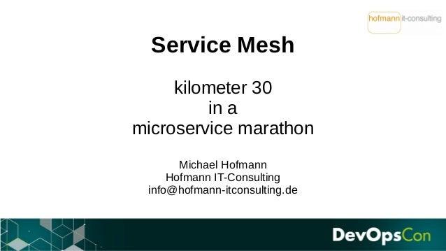 Service Mesh kilometer 30 in a microservice marathon Michael Hofmann Hofmann IT-Consulting info@hofmann-itconsulting.de