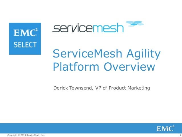 1Copyright © 2013 ServiceMesh, Inc. ServiceMesh Agility Platform Overview Derick Townsend, VP of Product Marketing