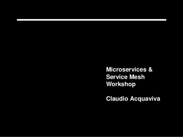 Microservices & Service Mesh Workshop Claudio Acquaviva