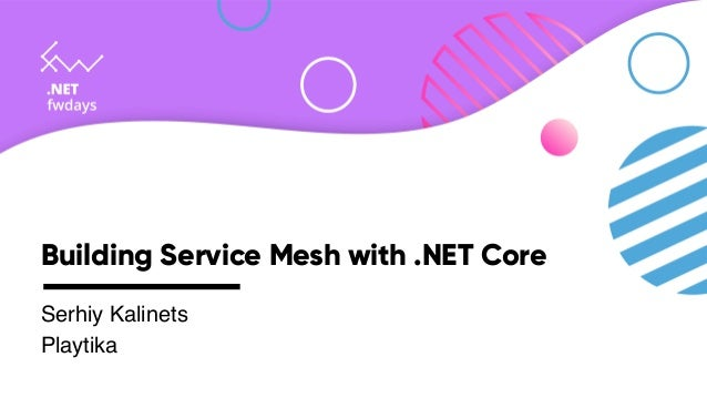 Building Service Mesh with .NET Core Serhiy Kalinets Playtika