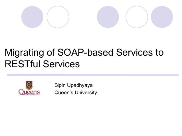 Migrating of SOAP-based Services toRESTful Services          Bipin Upadhyaya          Queen's University