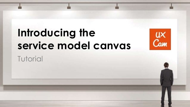 Introducing the service model canvas Tutorial