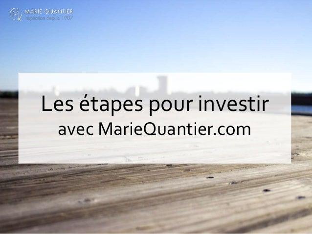 Les étapes pour investir avec MarieQuantier.com