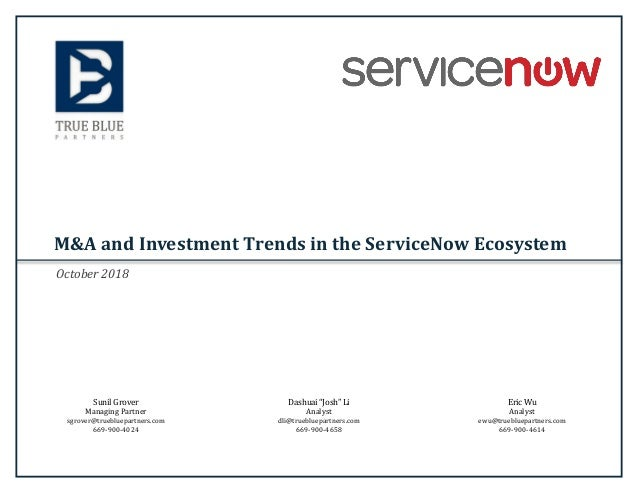 M&A and Investment Trends in the ServiceNow Ecosystem Eric Wu Analyst ewu@truebluepartners.com 669-900-4614 Sunil Grover M...