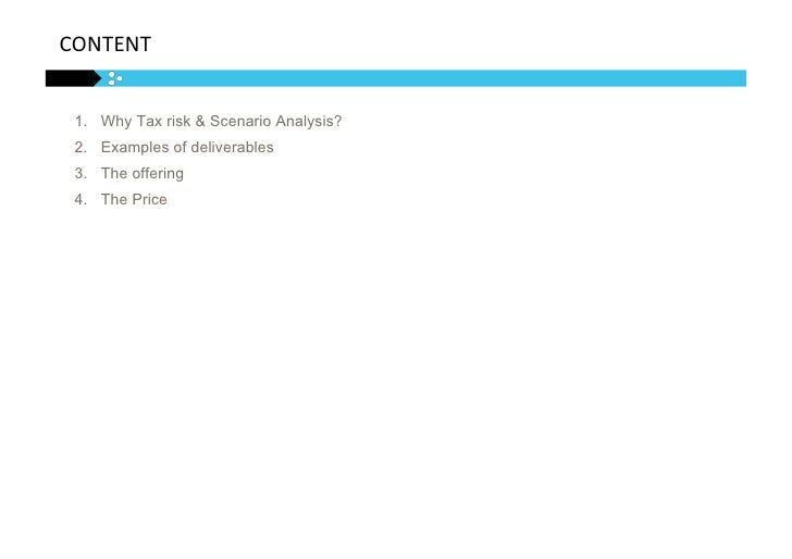 CONTENT    1. Why Tax risk & Scenario Analysis?  2. Examples of deliverables  3. The offering  4. The Price