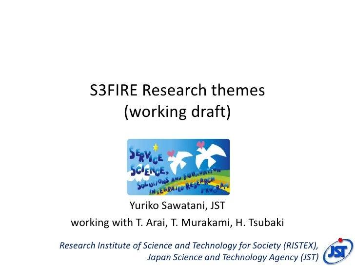 S3FIRE Research themes           (working draft)             Yuriko Sawatani, JST  working with T. Arai, T. Murakami, H. T...
