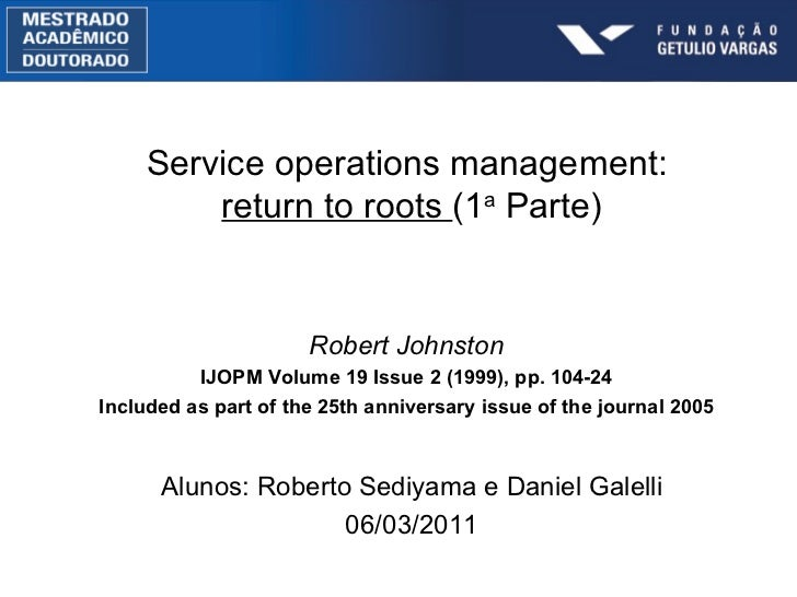 Robert Johnston IJOPM Volume 19 Issue 2 (1999), pp. 104-24 Included as part of the 25th anniversary issue of the journal 2...