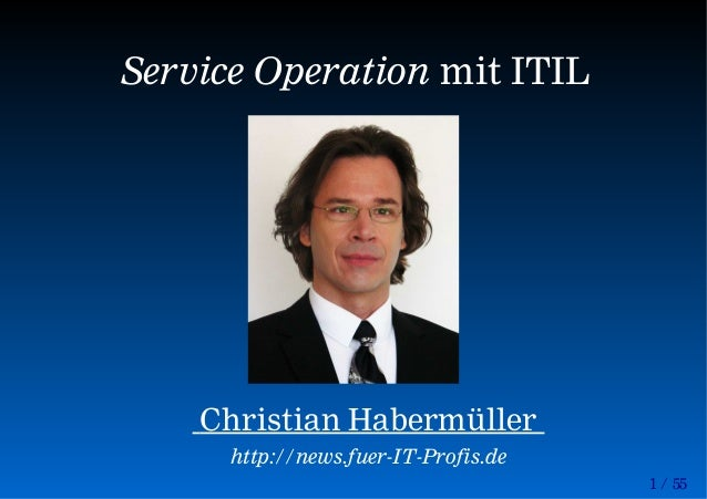 1 / 55 Service Operation mit ITIL Christian Habermüller http://news.fuer-IT-Profis.de