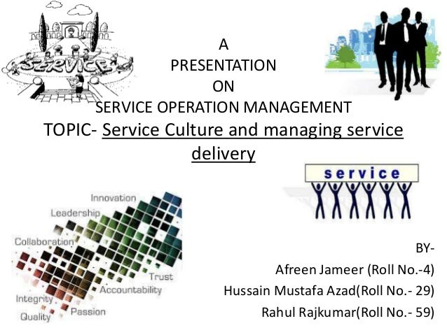 A               PRESENTATION                    ON      SERVICE OPERATION MANAGEMENTTOPIC- Service Culture and managing se...