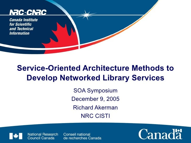 Service-Oriented Architecture Methods to Develop Networked Library Services SOA Symposium December 9, 2005 Richard Akerman...