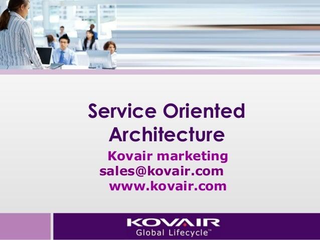 Service Oriented  Architecture  Kovair marketing  sales@kovair.com  www.kovair.com