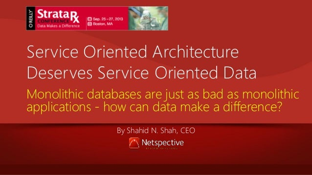 Service Oriented Architecture Deserves Service Oriented Data Monolithic databases are just as bad as monolithic applicatio...