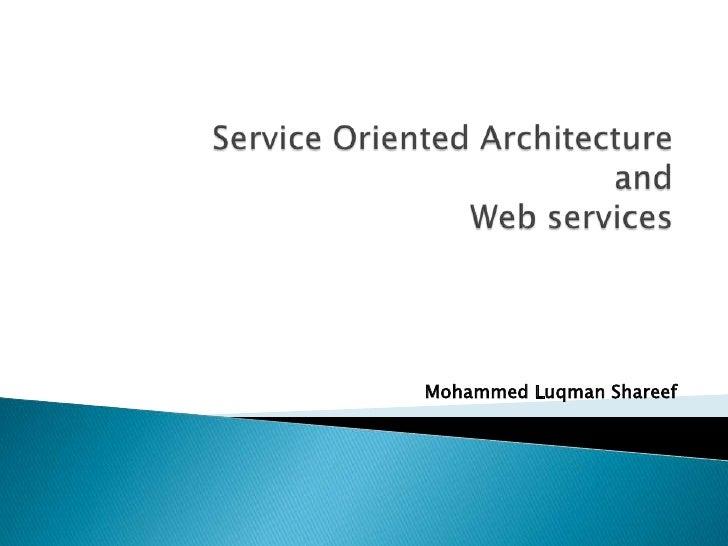 Service Oriented Architectureand Web services<br />Mohammed LuqmanShareef<br />me@luqmanshareef.com<br />