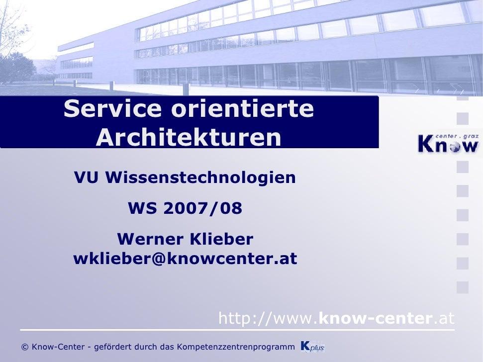 Service orientierte            Architekturen            VU Wissenstechnologien                        WS 2007/08          ...