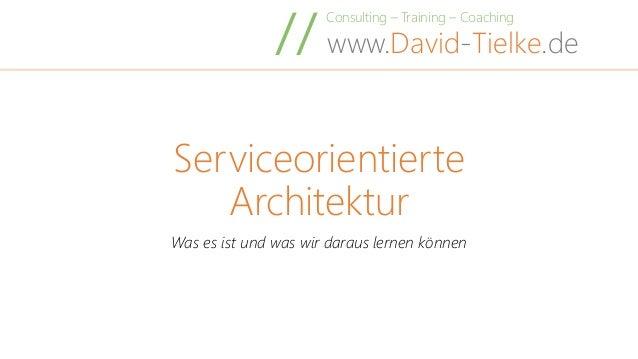 Consulting – Training – Coaching www.David-Tielke.de// Serviceorientierte Architektur Was es ist und was wir daraus lernen...