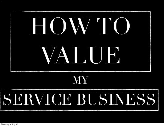 VALUING AND SELLING A SERVICE BUSINESSWhat is Service Business?By definition it justprovides servicesIt	  doesnt	  manufact...