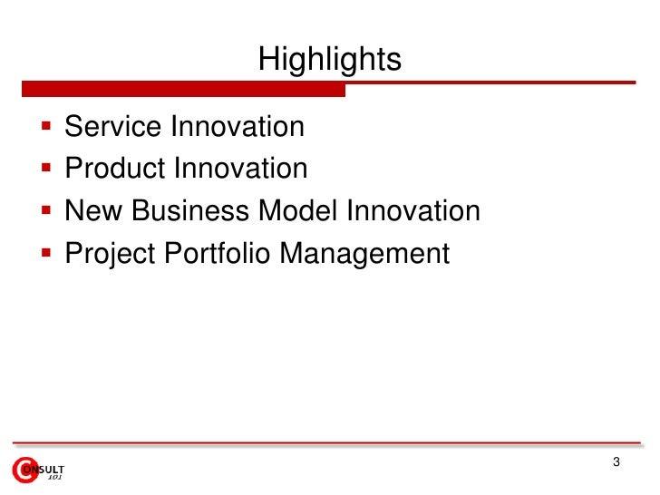 3<br />Highlights<br />Service Innovation<br />Product Innovation<br />New Business Model Innovation<br />Project Portfoli...