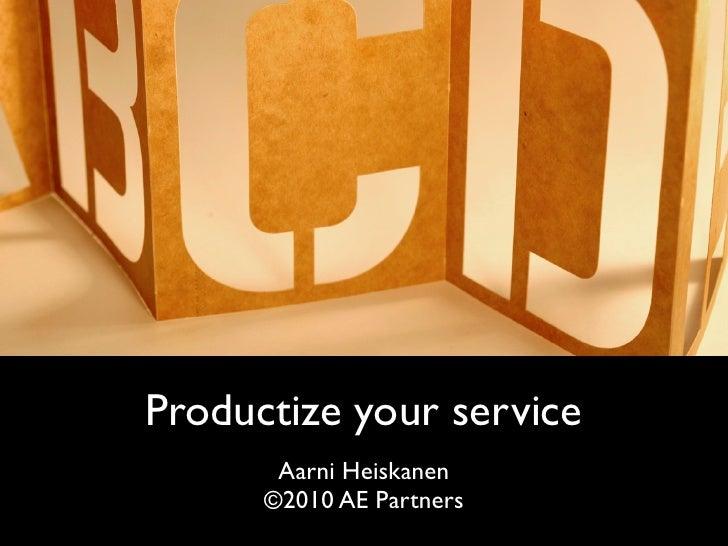 Productize your service        Aarni Heiskanen       ©2010 AE Partners