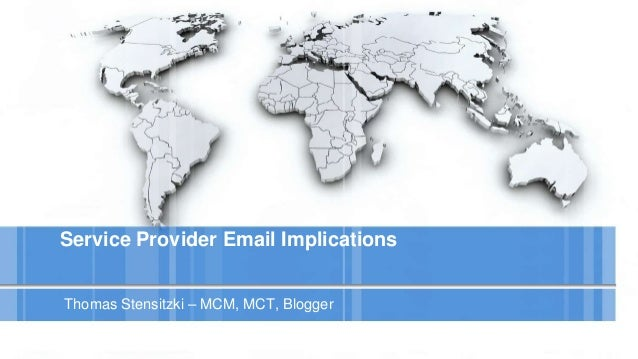 Service Provider Email Implications Thomas Stensitzki – MCM, MCT, Blogger