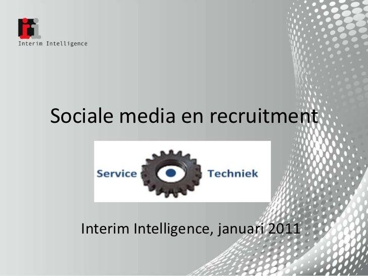 Sociale media en recruitment<br />Interim Intelligence, januari 2011<br />