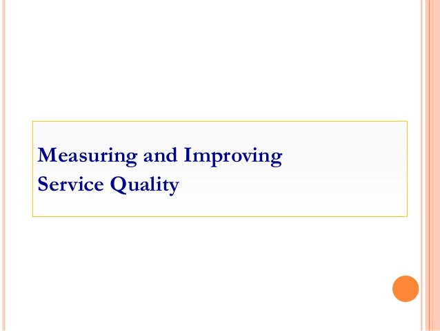 Measuring and Improving Service Quality