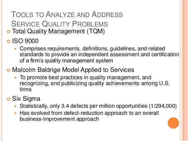 TOOLS TO ANALYZE AND ADDRESS SERVICE QUALITY PROBLEMS  Total Quality Management (TQM)  ISO 9000  Comprises requirements...