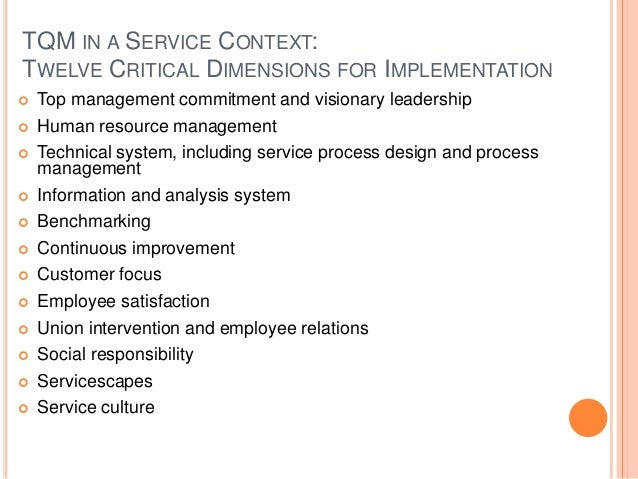 TQM IN A SERVICE CONTEXT: TWELVE CRITICAL DIMENSIONS FOR IMPLEMENTATION  Top management commitment and visionary leadersh...