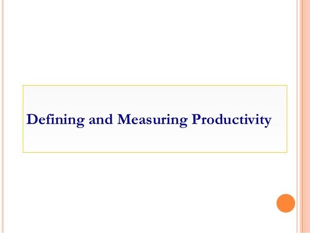 Defining and Measuring Productivity