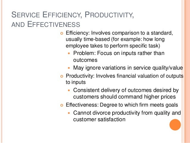 SERVICE EFFICIENCY, PRODUCTIVITY, AND EFFECTIVENESS  Efficiency: Involves comparison to a standard, usually time-based (f...