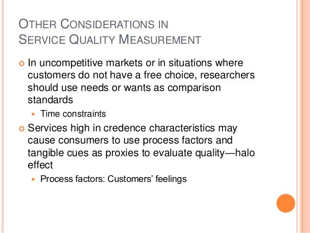 OTHER CONSIDERATIONS IN SERVICE QUALITY MEASUREMENT  In uncompetitive markets or in situations where customers do not hav...