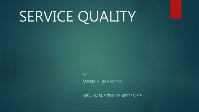 SERVICE QUALITY BY- ANSHIKA MEHROTRA MBA MARKETING SEMESTER 3RD