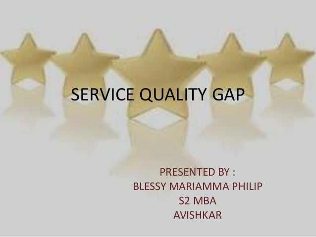 SERVICE QUALITY GAPPRESENTED BY :BLESSY MARIAMMA PHILIPS2 MBAAVISHKAR