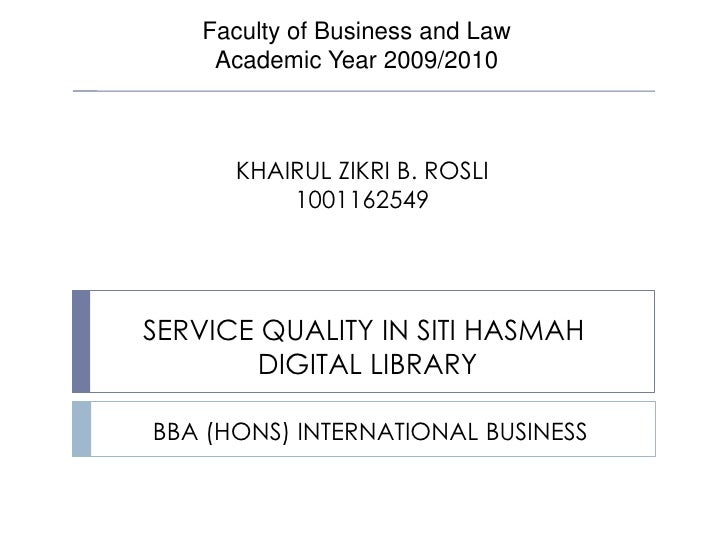 Faculty of Business and Law<br />Academic Year 2009/2010<br />KHAIRUL ZIKRI B. ROSLI<br />1001162549<br />SERVICE QUALITY ...