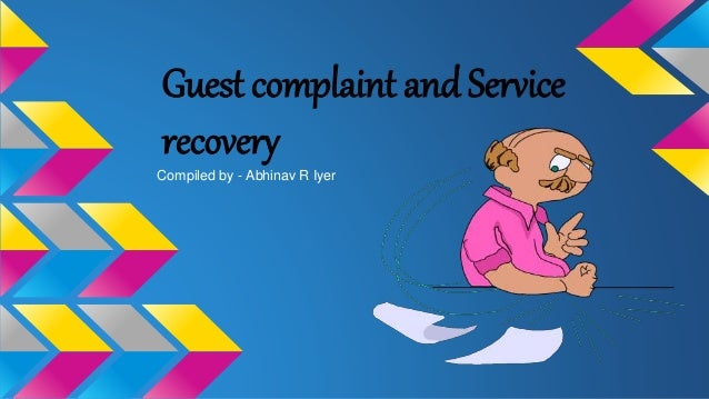 Guest complaint and Service  recovery  Compiled by - Abhinav R Iyer