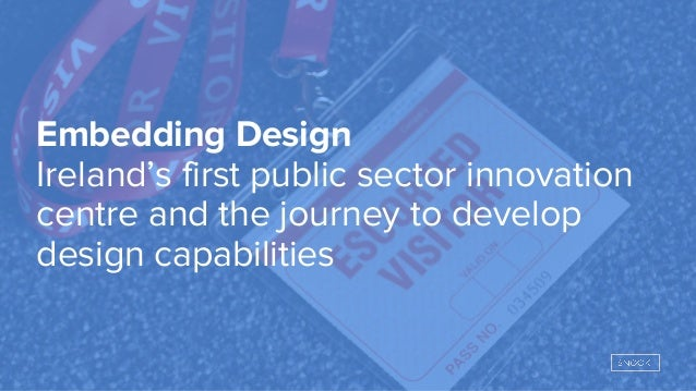 Embedding Design Ireland's first public sector innovation centre and the journey to develop design capabilities