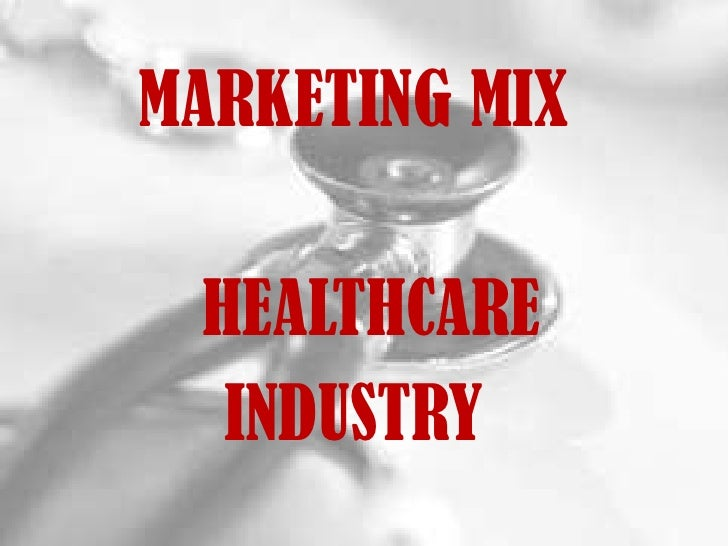 MARKETING MIX<br />HEALTHCARE <br />INDUSTRY<br />