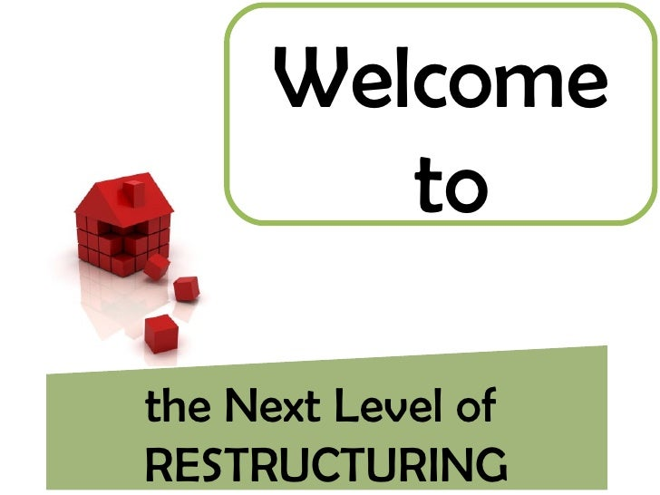 the Next Level of  RESTRUCTURING Welcome to