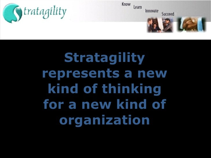 Stratagility represents a new kind of thinking for a new kind of organization