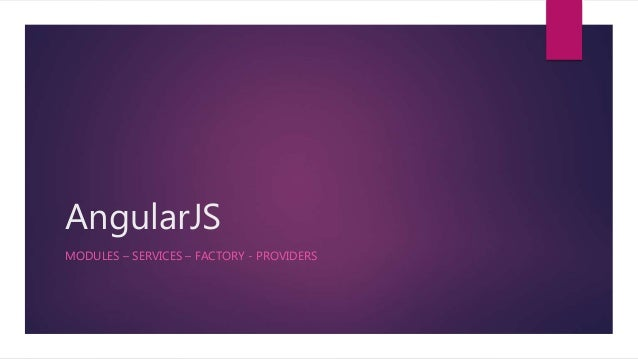 AngularJS MODULES – SERVICES – FACTORY - PROVIDERS