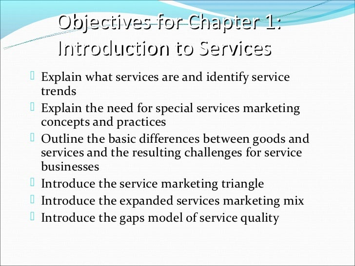 Objectives for Chapter 1:      Introduction to Services Explain what services are and identify service    trends   Expla...