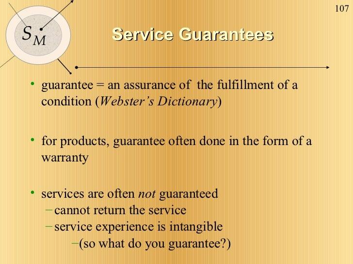 Service Guarantees <ul><li>guarantee = an assurance of  the fulfillment of a condition ( Webster's Dictionary ) </li></ul>...