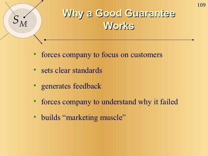 Why a Good Guarantee Works <ul><li>forces company to focus on customers </li></ul><ul><li>sets clear standards </li></ul><...