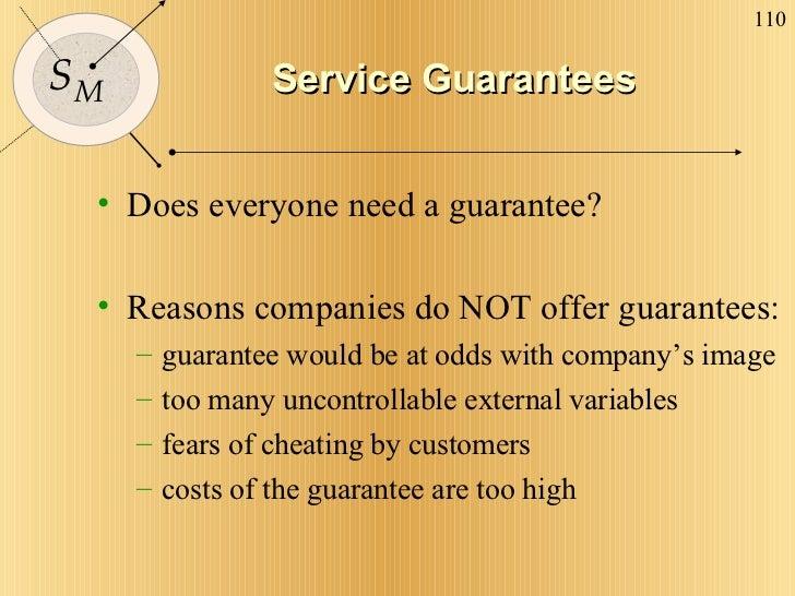 Service Guarantees <ul><li>Does everyone need a guarantee? </li></ul><ul><li>Reasons companies do NOT offer guarantees: </...