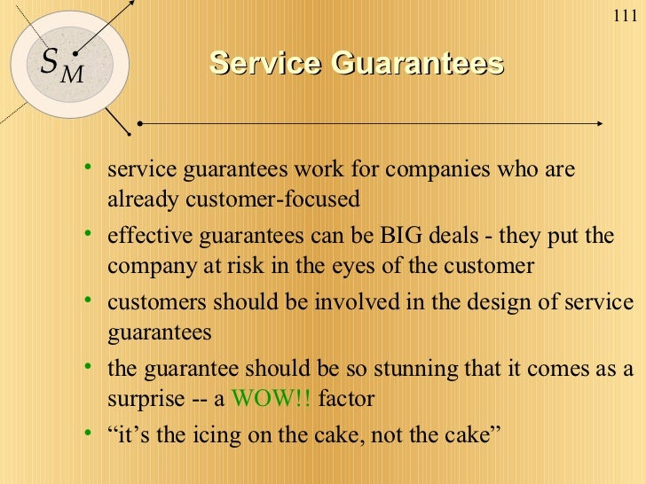 Service Guarantees <ul><li>service guarantees work for companies who are already customer-focused </li></ul><ul><li>effect...