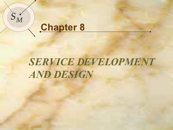 Chapter 8 SERVICE DEVELOPMENT AND DESIGN S M