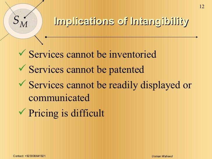 Implications of Intangibility <ul><li>Services cannot be inventoried </li></ul><ul><li>Services cannot be patented </li></...